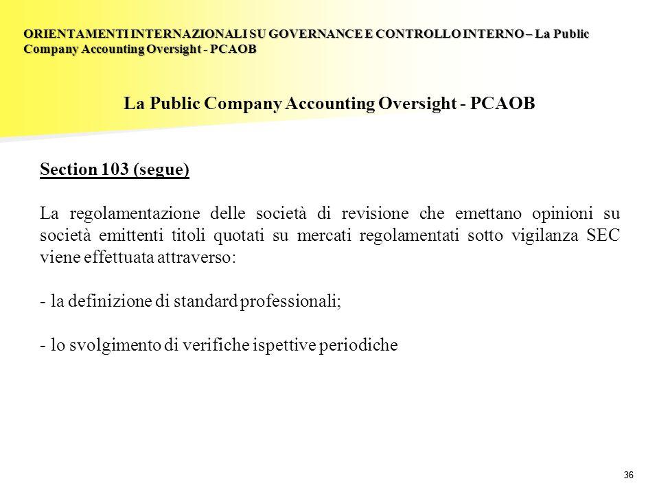 36 La Public Company Accounting Oversight - PCAOB Section 103 (segue) La regolamentazione delle società di revisione che emettano opinioni su società