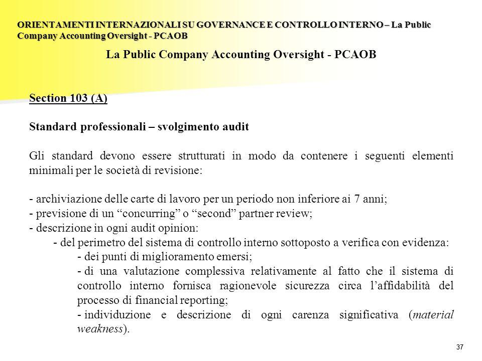 37 La Public Company Accounting Oversight - PCAOB Section 103 (A) Standard professionali – svolgimento audit Gli standard devono essere strutturati in