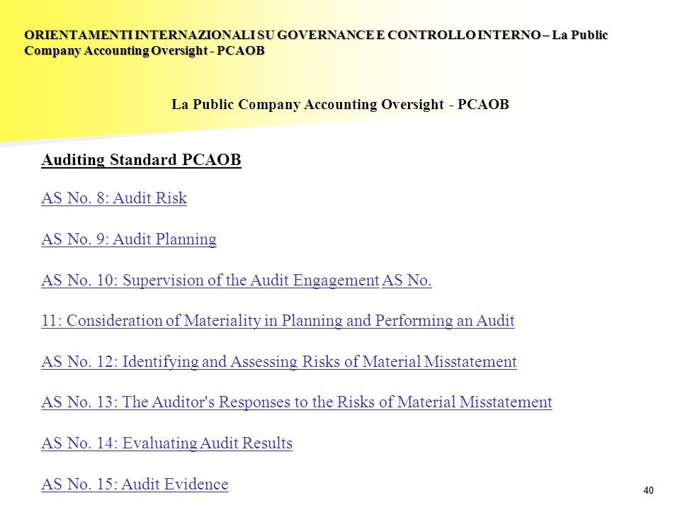 40 La Public Company Accounting Oversight - PCAOB Auditing Standard PCAOB AS No. 8: Audit Risk AS No. 9: Audit Planning AS No. 10: Supervision of the