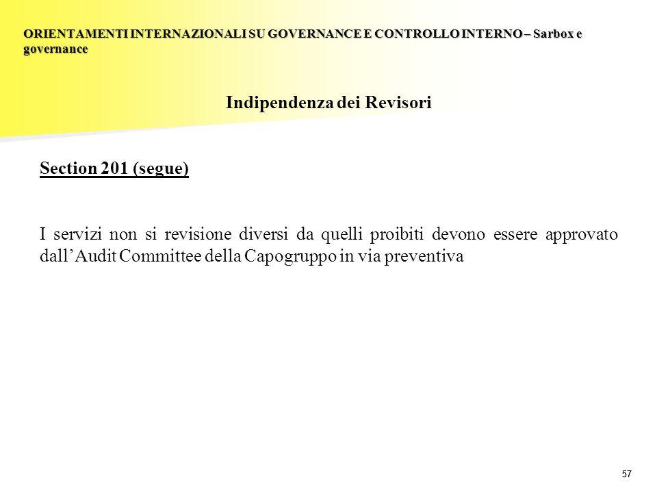 57 Indipendenza dei Revisori Section 201 (segue) I servizi non si revisione diversi da quelli proibiti devono essere approvato dallAudit Committee del