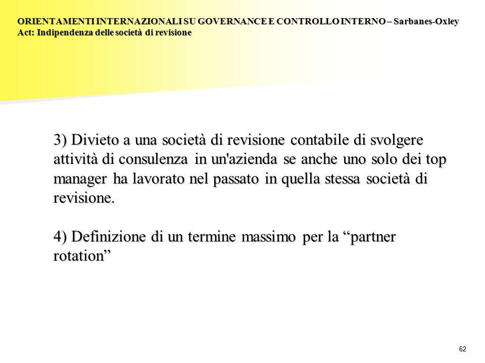 62 3) Divieto a una società di revisione contabile di svolgere attività di consulenza in un'azienda se anche uno solo dei top manager ha lavorato nel