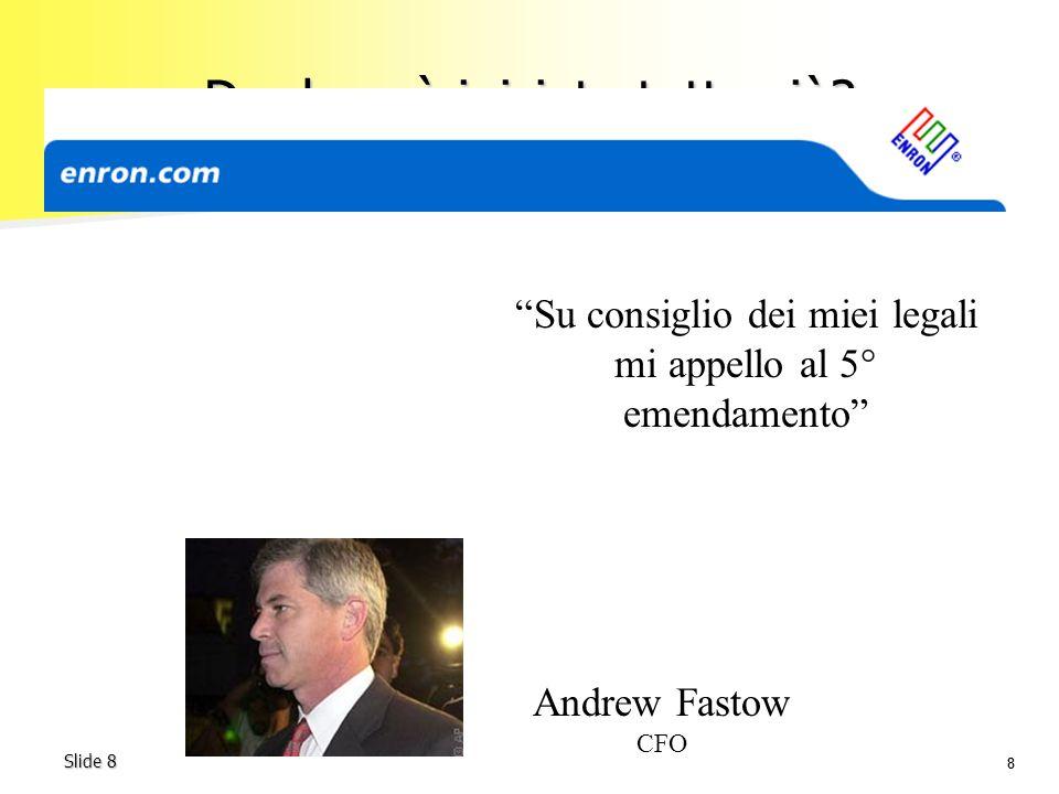 88 Slide 8 Da dove è iniziato tutto ciò? Su consiglio dei miei legali mi appello al 5° emendamento Andrew Fastow CFO