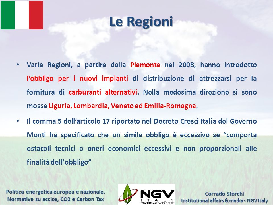 Varie Regioni, a partire dalla Piemonte nel 2008, hanno introdotto lobbligo per i nuovi impianti di distribuzione di attrezzarsi per la fornitura di c