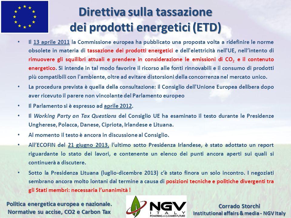 Direttiva sulla tassazione dei prodotti energetici (ETD) Il 13 aprile 2011 la Commissione europea ha pubblicato una proposta volta a ridefinire le nor