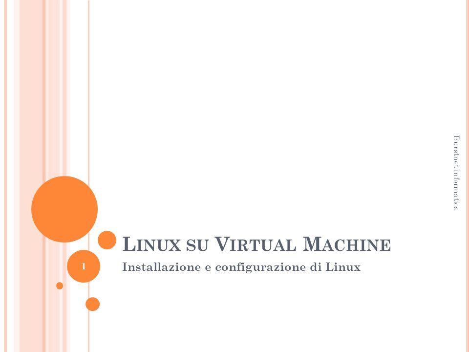L INUX SU V IRTUAL M ACHINE Installazione e configurazione di Linux 1 Burstnet informatica