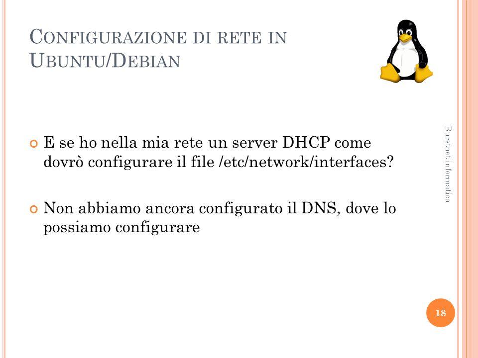 C ONFIGURAZIONE DI RETE IN U BUNTU /D EBIAN E se ho nella mia rete un server DHCP come dovrò configurare il file /etc/network/interfaces.