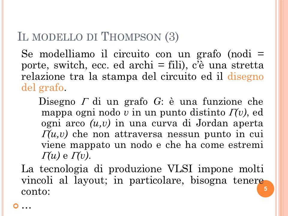 I L MODELLO DI T HOMPSON (3) Se modelliamo il circuito con un grafo (nodi = porte, switch, ecc. ed archi = fili), cè una stretta relazione tra la stam