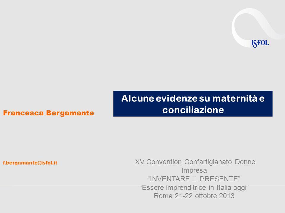 Alcune evidenze su maternità e conciliazione XV Convention Confartigianato Donne Impresa INVENTARE IL PRESENTE Essere imprenditrice in Italia oggi Rom