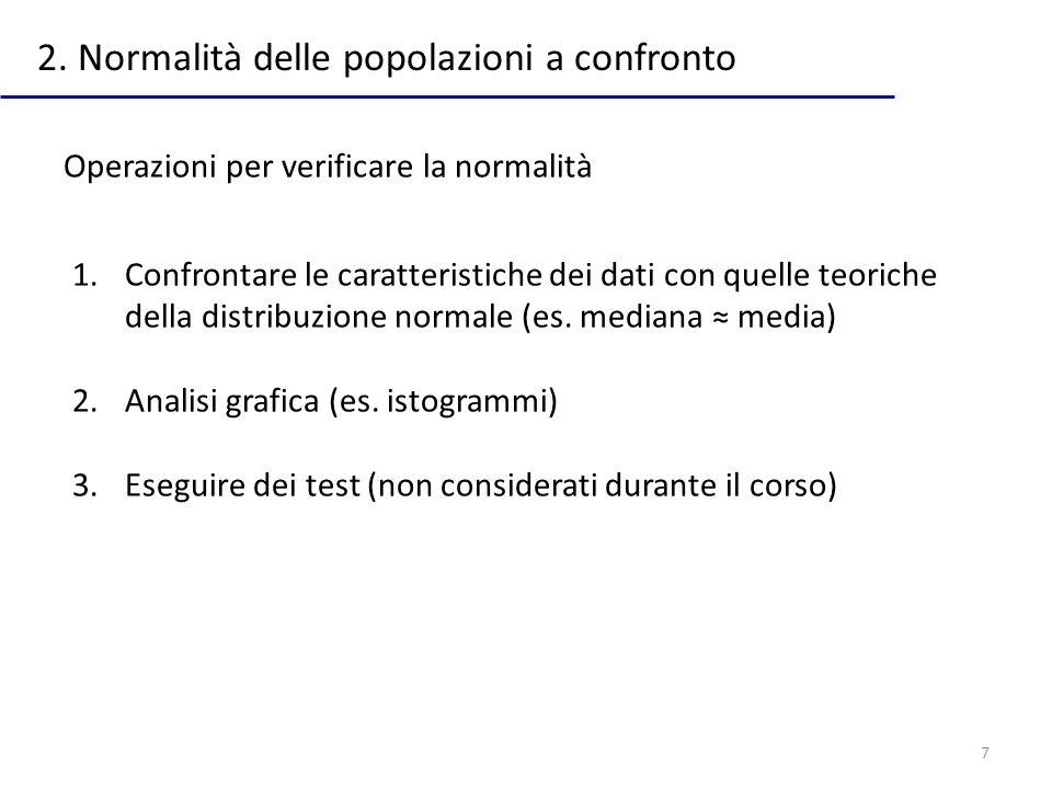 7 2. Normalità delle popolazioni a confronto Operazioni per verificare la normalità 1.Confrontare le caratteristiche dei dati con quelle teoriche dell