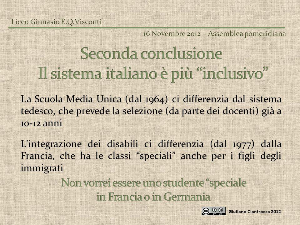 Liceo Ginnasio E.Q.Visconti 16 Novembre 2012 – Assemblea pomeridiana Giuliano Cianfrocca 2012 La Scuola Media Unica (dal 1964) ci differenzia dal sist