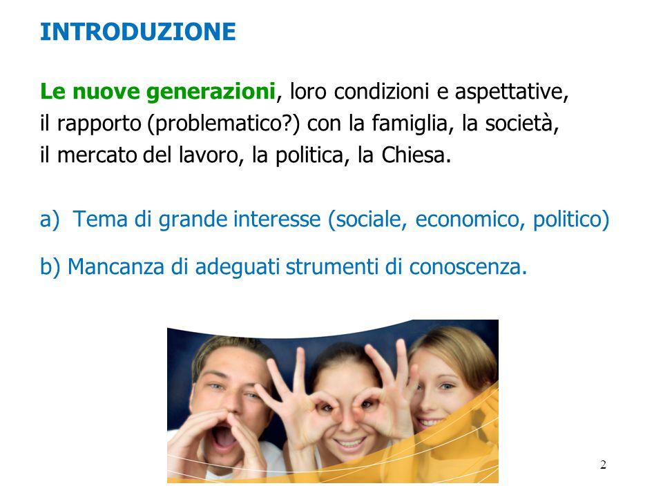2 INTRODUZIONE Le nuove generazioni, loro condizioni e aspettative, il rapporto (problematico?) con la famiglia, la società, il mercato del lavoro, la