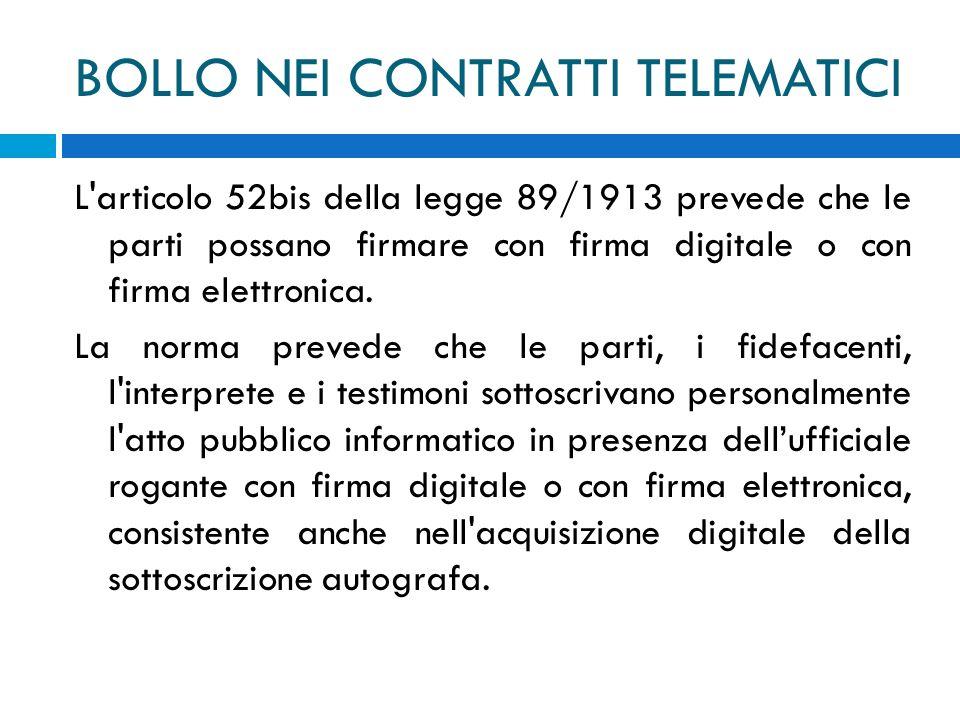 BOLLO NEI CONTRATTI TELEMATICI L articolo 52bis della legge 89/1913 prevede che le parti possano firmare con firma digitale o con firma elettronica.