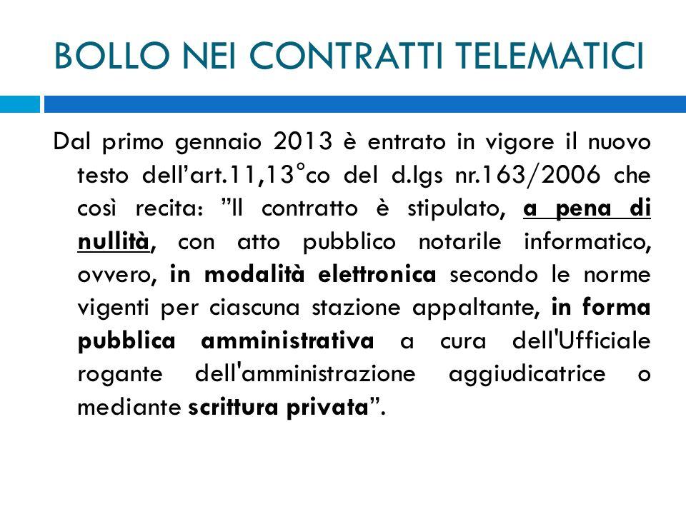 Dal primo gennaio 2013 è entrato in vigore il nuovo testo dellart.11,13°co del d.lgs nr.163/2006 che così recita: Il contratto è stipulato, a pena di