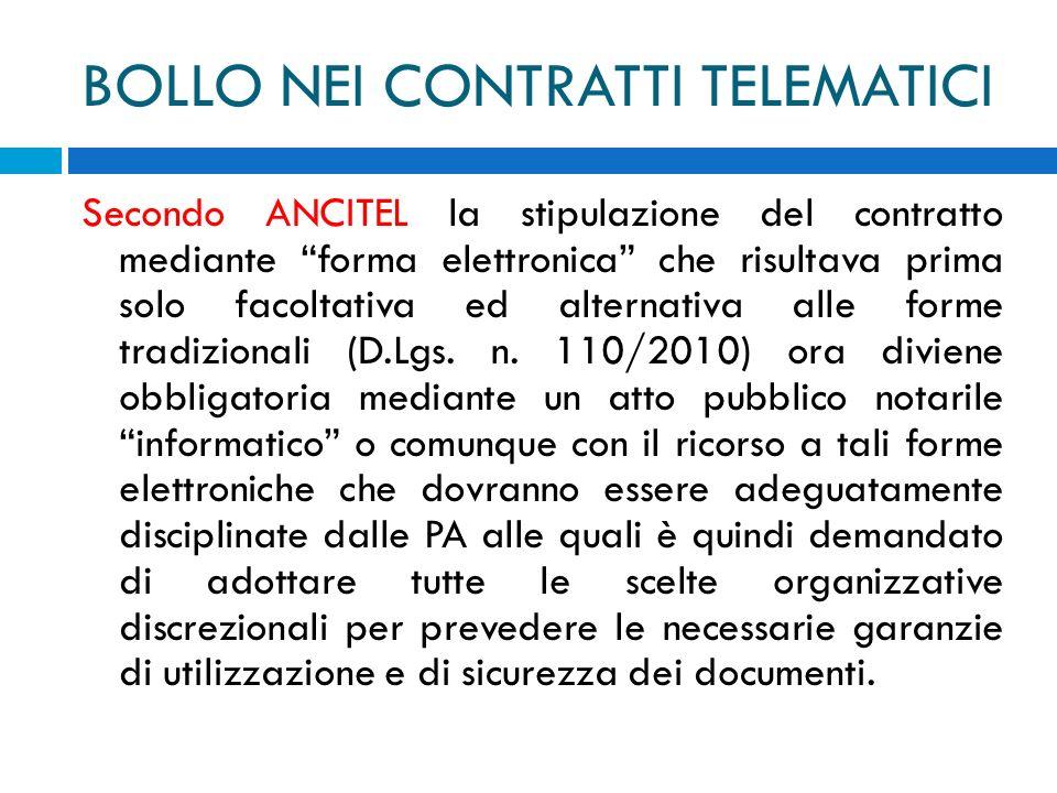 BOLLO NEI CONTRATTI TELEMATICI Secondo ANCITEL la stipulazione del contratto mediante forma elettronica che risultava prima solo facoltativa ed altern
