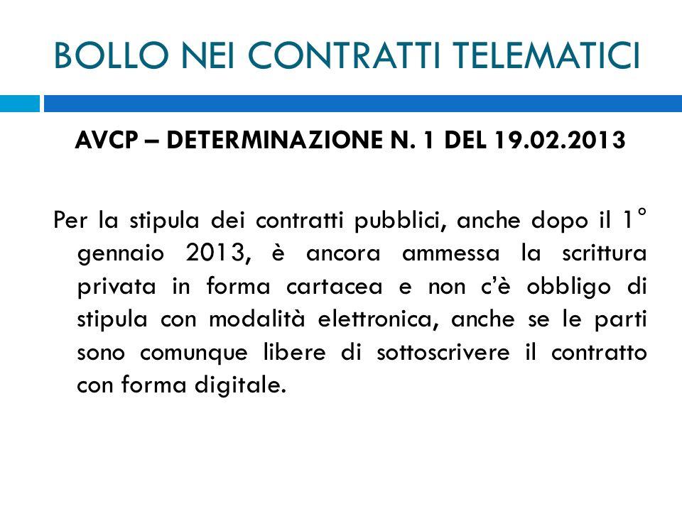 BOLLO NEI CONTRATTI TELEMATICI AVCP – DETERMINAZIONE N. 1 DEL 19.02.2013 Per la stipula dei contratti pubblici, anche dopo il 1° gennaio 2013, è ancor