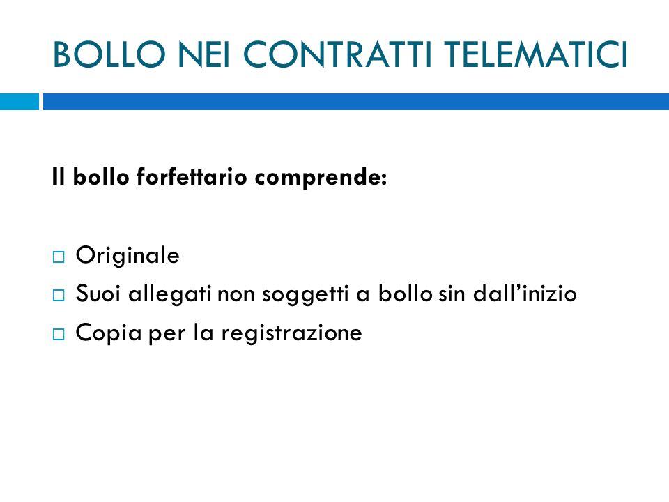 BOLLO NEI CONTRATTI TELEMATICI Il bollo forfettario comprende: Originale Suoi allegati non soggetti a bollo sin dallinizio Copia per la registrazione