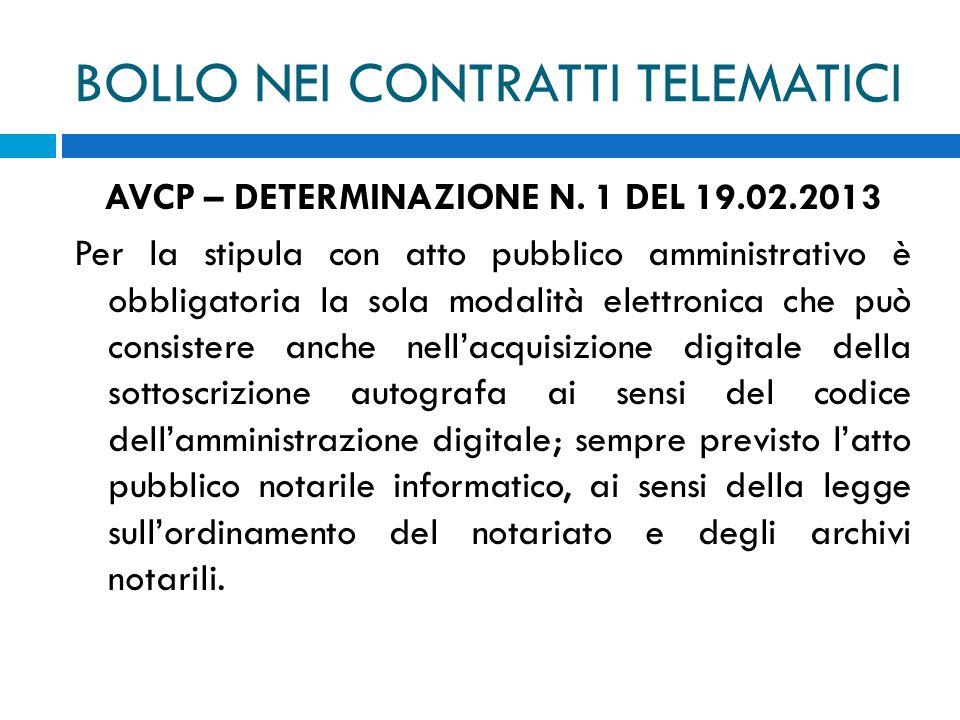 BOLLO NEI CONTRATTI TELEMATICI AVCP – DETERMINAZIONE N. 1 DEL 19.02.2013 Per la stipula con atto pubblico amministrativo è obbligatoria la sola modali