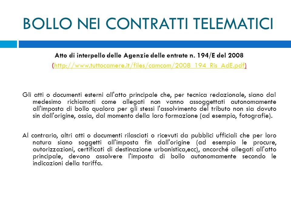 BOLLO NEI CONTRATTI TELEMATICI Atto di interpello delle Agenzie delle entrate n. 194/E del 2008 (http://www.tuttocamere.it/files/camcom/2008_194_Ris_A