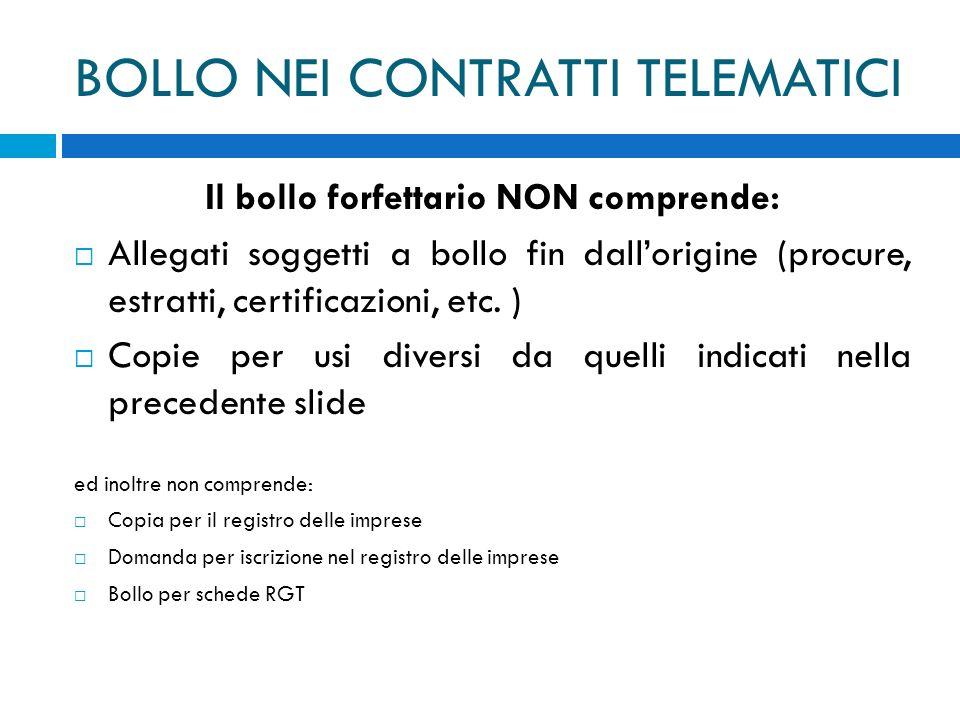 BOLLO NEI CONTRATTI TELEMATICI Il bollo forfettario NON comprende: Allegati soggetti a bollo fin dallorigine (procure, estratti, certificazioni, etc.