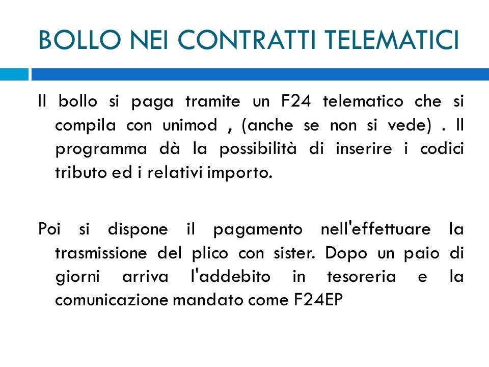 BOLLO NEI CONTRATTI TELEMATICI Il bollo si paga tramite un F24 telematico che si compila con unimod, (anche se non si vede). Il programma dà la possib