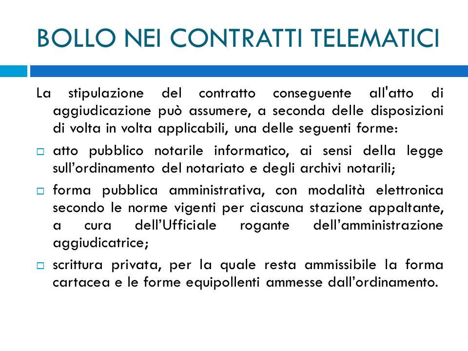 BOLLO NEI CONTRATTI TELEMATICI La stipulazione del contratto conseguente all'atto di aggiudicazione può assumere, a seconda delle disposizioni di volt