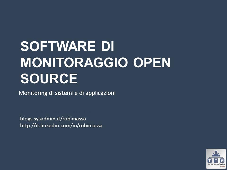 SOFTWARE DI MONITORAGGIO OPEN SOURCE Monitoring di sistemi e di applicazioni http://it.linkedin.com/in/robimassa http://it.linkedin.com/in/robimassa b