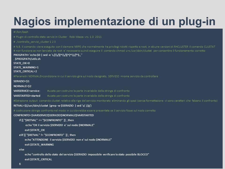 Nagios implementazione di un plug-in #!/bin/bash # Plugin di controllo stato servizi in Cluster Robi Massa vrs. 1.0 2011 #./controllo_servizi_cluster