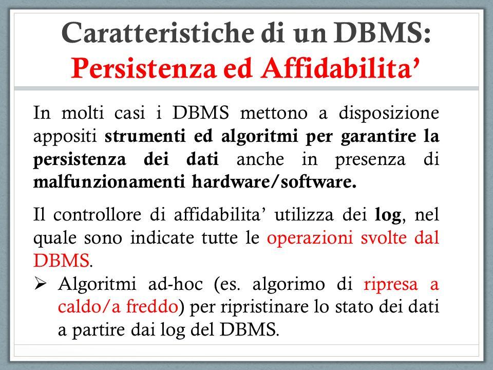 In molti casi i DBMS mettono a disposizione appositi strumenti ed algoritmi per garantire la persistenza dei dati anche in presenza di malfunzionament