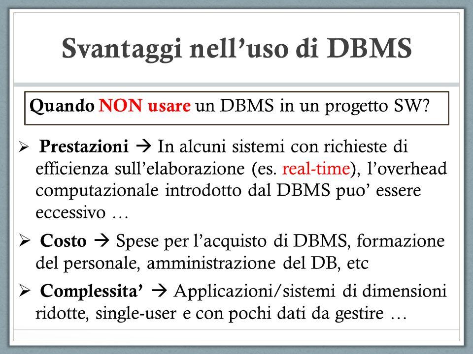 Quando NON usare un DBMS in un progetto SW? Prestazioni In alcuni sistemi con richieste di efficienza sullelaborazione (es. real-time), loverhead comp