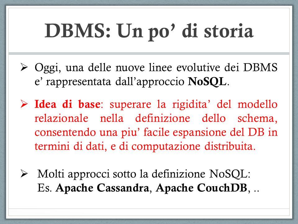 Oggi, una delle nuove linee evolutive dei DBMS e rappresentata dallapproccio NoSQL. Idea di base : superare la rigidita del modello relazionale nella