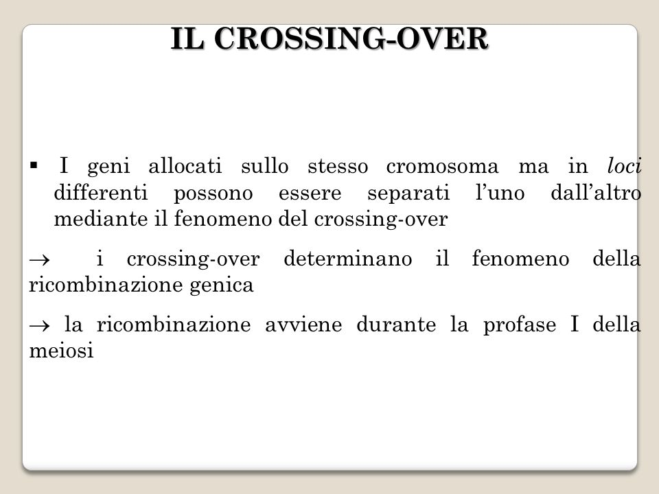 IL CROSSING-OVER I geni allocati sullo stesso cromosoma ma in loci differenti possono essere separati luno dallaltro mediante il fenomeno del crossing