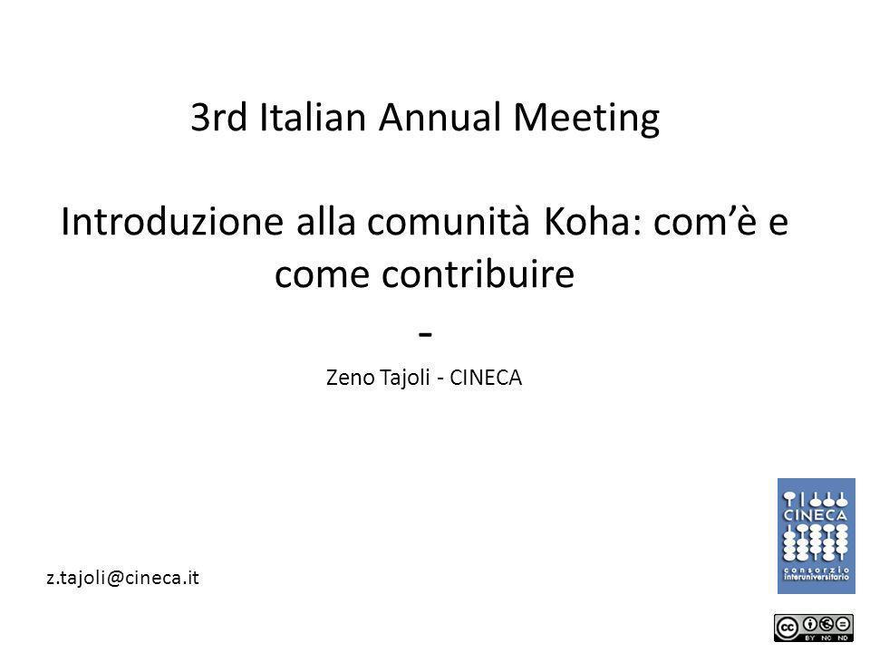 3rd Italian Annual Meeting Introduzione alla comunità Koha: comè e come contribuire - Zeno Tajoli - CINECA z.tajoli@cineca.it