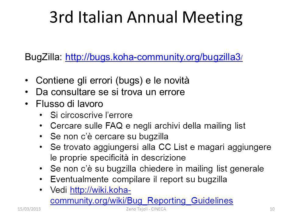 15/03/2013Zeno Tajoli - CINECA10 3rd Italian Annual Meeting BugZilla: http://bugs.koha-community.org/bugzilla3 /http://bugs.koha-community.org/bugzill