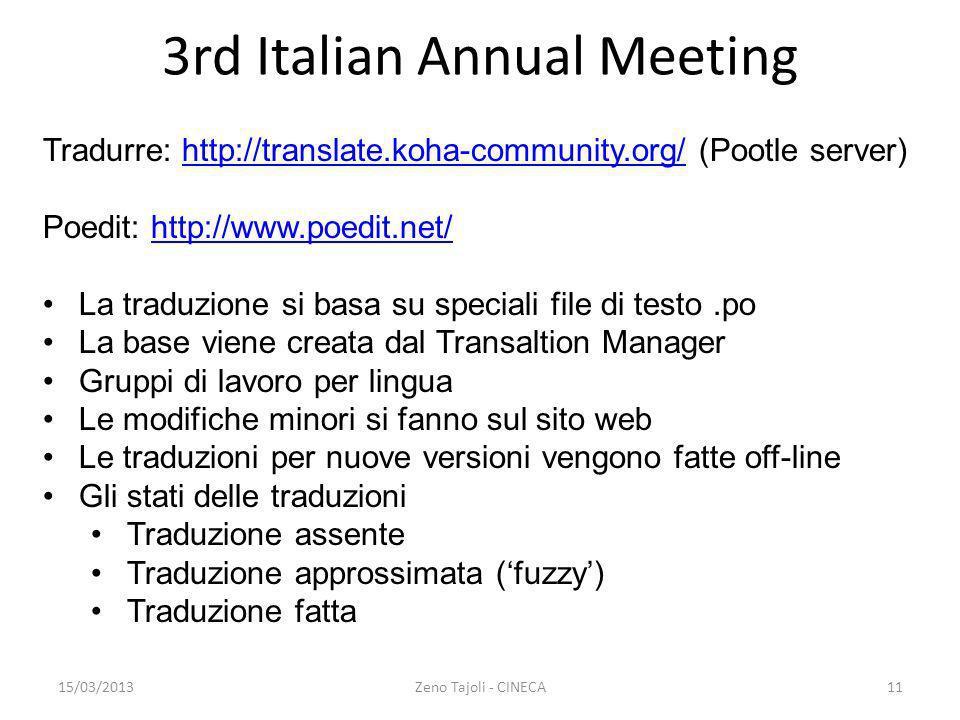 15/03/2013Zeno Tajoli - CINECA11 3rd Italian Annual Meeting Tradurre: http://translate.koha-community.org/ (Pootle server)http://translate.koha-commun