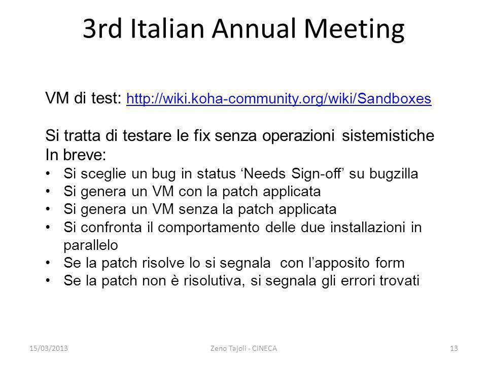 15/03/2013Zeno Tajoli - CINECA13 3rd Italian Annual Meeting VM di test: http://wiki.koha-community.org/wiki/Sandboxes http://wiki.koha-community.org/w