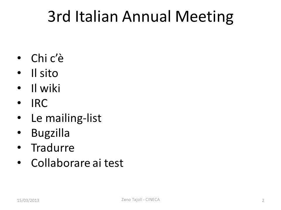 3rd Italian Annual Meeting Chi cè Il sito Il wiki IRC Le mailing-list Bugzilla Tradurre Collaborare ai test 15/03/2013 Zeno Tajoli - CINECA 2