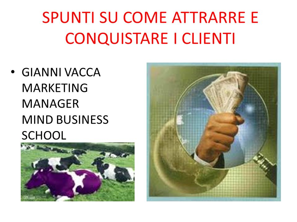 SPUNTI SU COME ATTRARRE E CONQUISTARE I CLIENTI GIANNI VACCA MARKETING MANAGER MIND BUSINESS SCHOOL