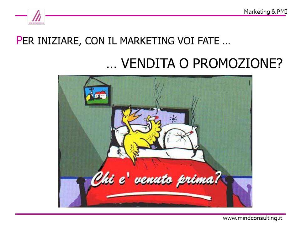 Marketing & PMI www.mindconsulting.it C ONSULTIAMO IL VOCABOLARIO… …prima troviamo Promozione Nel linguaggio del marketing e della comunicazione dimpresa, la promozione è l incentivo o stimolo che tende a far conoscere e apprezzare un servizio, un prodotto o un idea.