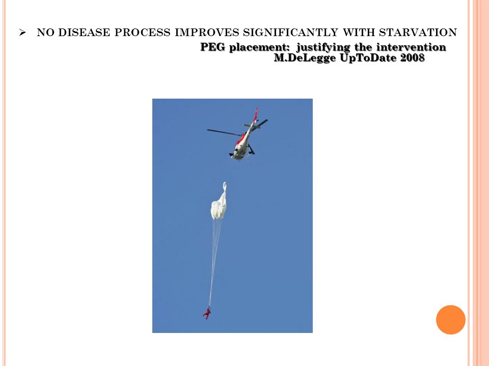 NO DISEASE PROCESS IMPROVES SIGNIFICANTLY WITH STARVATION PEG placement: justifying the intervention M.DeLegge UpToDate 2008 PEG placement: justifying