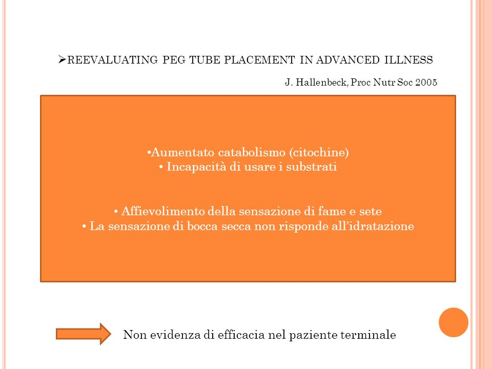 REEVALUATING PEG TUBE PLACEMENT IN ADVANCED ILLNESS J. Hallenbeck, Proc Nutr Soc 2005 Aumentato catabolismo (citochine) Incapacità di usare i substrat