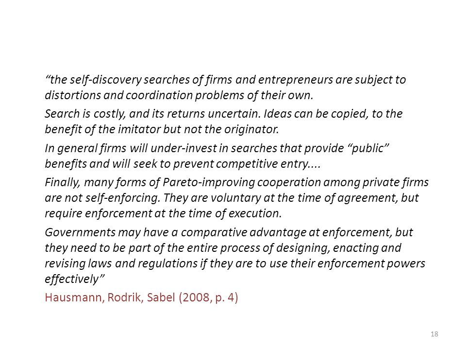 the self-discovery searches of firms and entrepreneurs are subject to distortions and coordination problems of their own. Search is costly, and its re