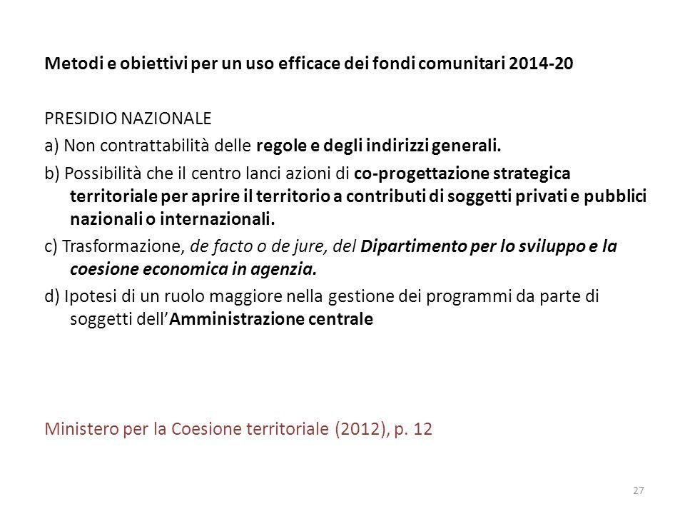 Metodi e obiettivi per un uso efficace dei fondi comunitari 2014-20 PRESIDIO NAZIONALE a) Non contrattabilità delle regole e degli indirizzi generali.