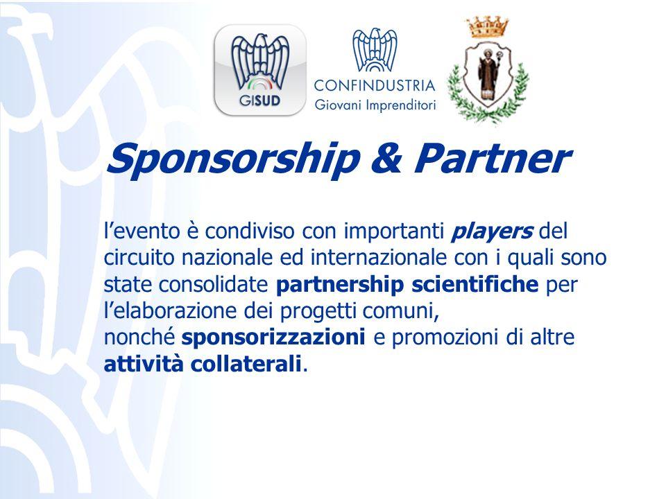 levento è condiviso con importanti players del circuito nazionale ed internazionale con i quali sono state consolidate partnership scientifiche per lelaborazione dei progetti comuni, nonché sponsorizzazioni e promozioni di altre attività collaterali.