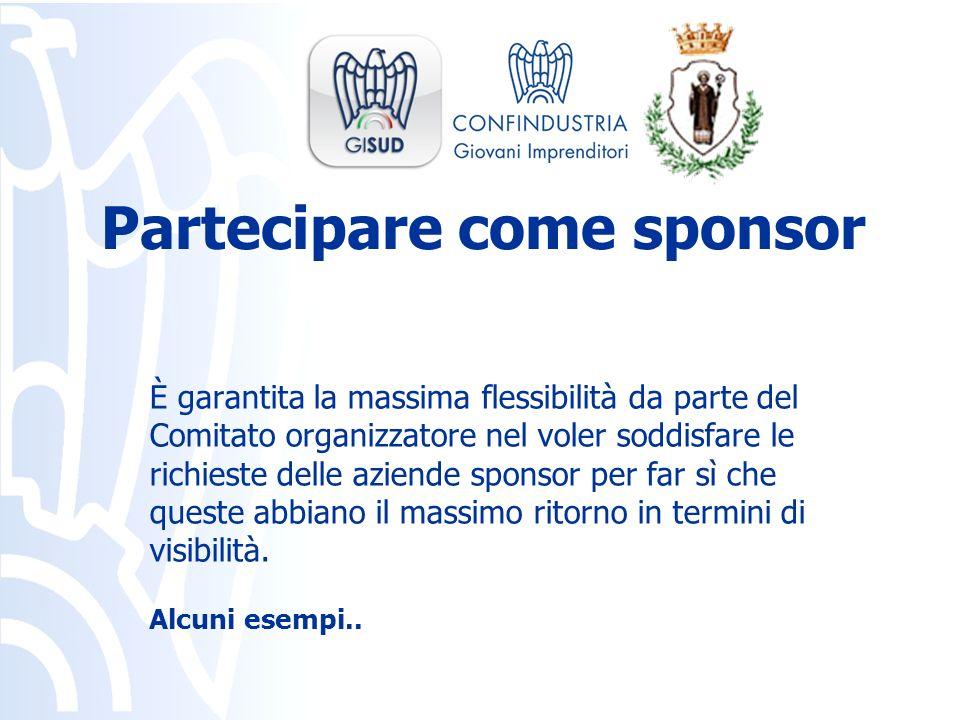 È garantita la massima flessibilità da parte del Comitato organizzatore nel voler soddisfare le richieste delle aziende sponsor per far sì che queste abbiano il massimo ritorno in termini di visibilità.