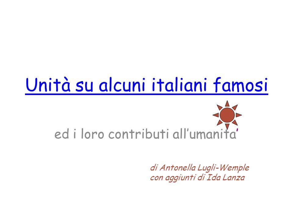 Unità su alcuni italiani famosi ed i loro contributi allumanita di Antonella Lugli-Wemple con aggiunti di Ida Lanza