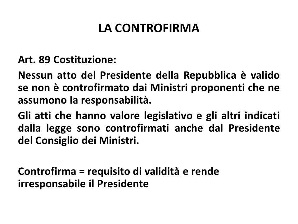 LA CONTROFIRMA Art. 89 Costituzione: Nessun atto del Presidente della Repubblica è valido se non è controfirmato dai Ministri proponenti che ne assumo
