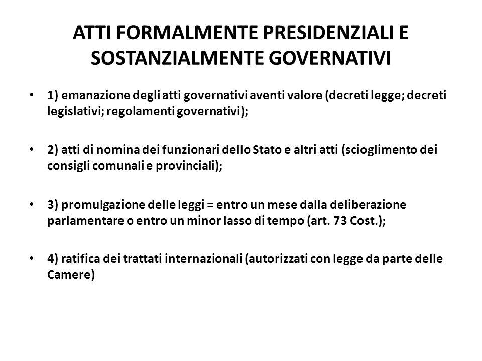 ATTI FORMALMENTE PRESIDENZIALI E SOSTANZIALMENTE GOVERNATIVI 1) emanazione degli atti governativi aventi valore (decreti legge; decreti legislativi; r
