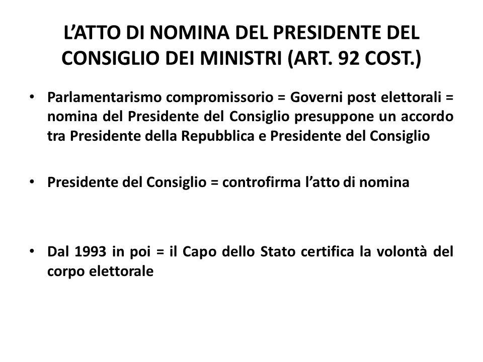 LATTO DI NOMINA DEL PRESIDENTE DEL CONSIGLIO DEI MINISTRI (ART. 92 COST.) Parlamentarismo compromissorio = Governi post elettorali = nomina del Presid