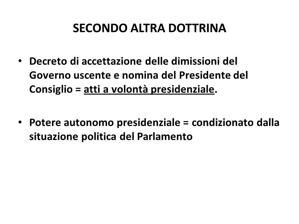 SECONDO ALTRA DOTTRINA Decreto di accettazione delle dimissioni del Governo uscente e nomina del Presidente del Consiglio = atti a volontà presidenzia
