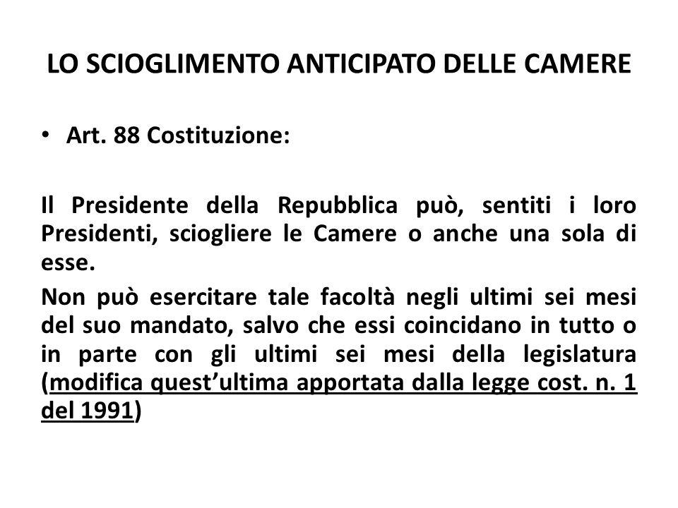 LO SCIOGLIMENTO ANTICIPATO DELLE CAMERE Art. 88 Costituzione: Il Presidente della Repubblica può, sentiti i loro Presidenti, sciogliere le Camere o an
